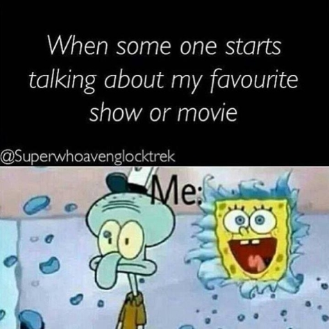 When someone likes the show I love Spongebob Squarepants