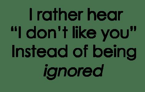 Hatetobeignored