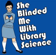 SheBlindedMeW:SciLibrary