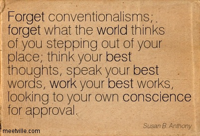 Quotation-Susan-B-Anthony-conscience-forget-work-world-best-Meetville-Quotes-226721conventionalismdowhatyouwantforgetwhatotherssaythinkspeak