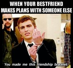 bestfriendmakes plans with someone else