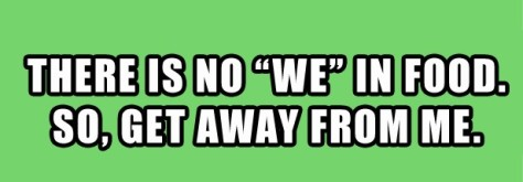 there-is-no-we-in-food-funny-quotes