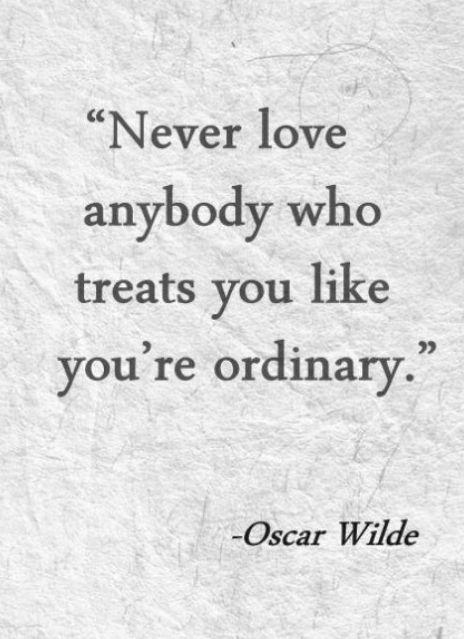 neverlovesomeonewhotreatsyouordinary