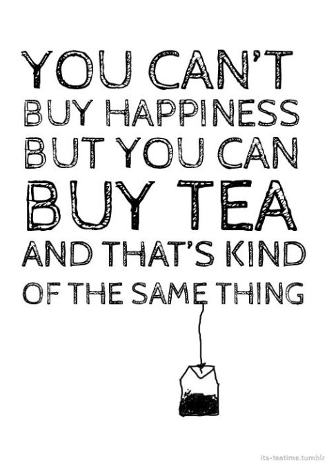 youcan'tbuyhappinesscanbuytea